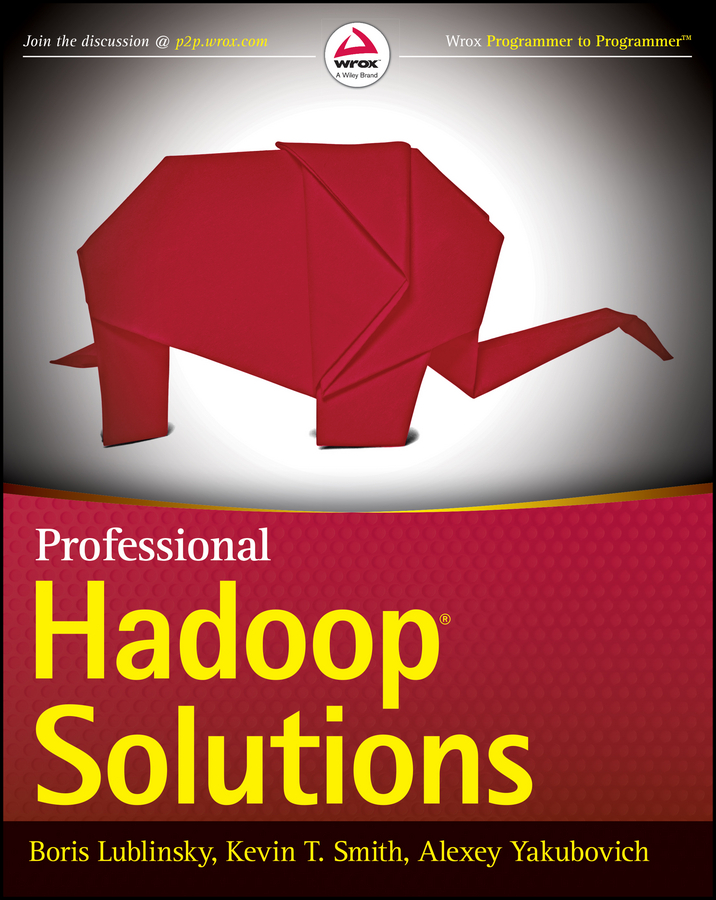 Boris Lublinsky Professional Hadoop Solutions michael gilliland the business forecasting deal exposing myths eliminating bad practices providing practical solutions