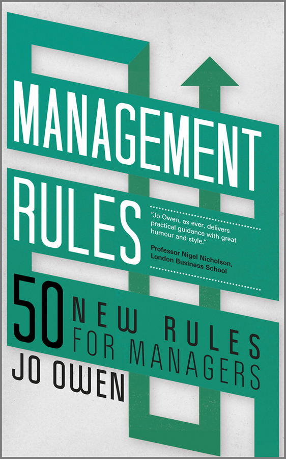 Jo Owen Management Rules. 50 New Rules for Managers kevin kaiser becoming a top manager tools and lessons in transitioning to general management