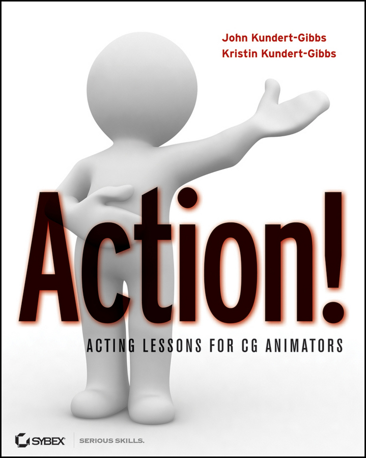 John Kundert-Gibbs Action!. Acting Lessons for CG Animators motivation and action