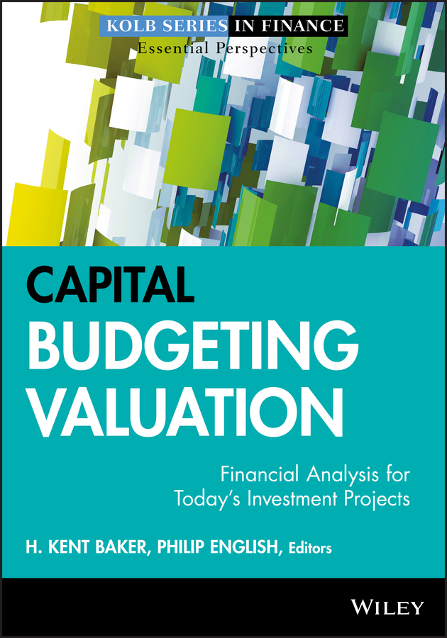 Philip English Capital Budgeting Valuation. Financial Analysis for Today's Investment Projects frank fabozzi j capital budgeting theory and practice