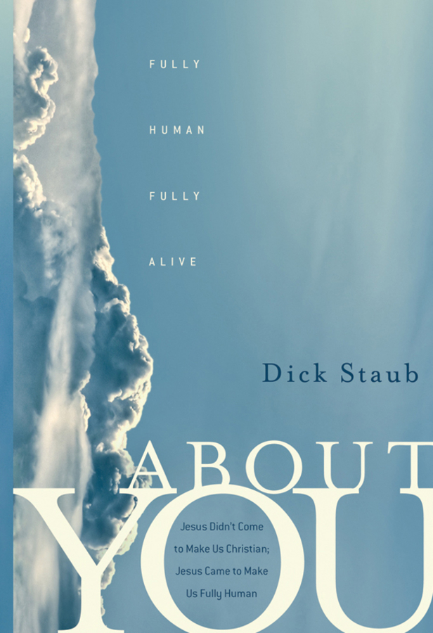 Dick Staub About You. Fully Human, Fully Alive earth in human hands shaping our planet s future