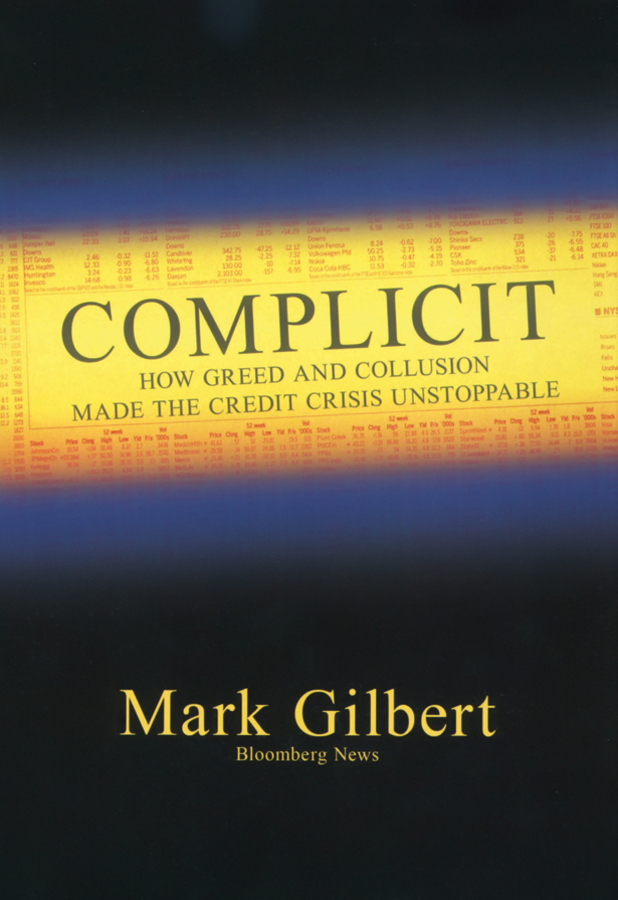 Mark Gilbert Complicit. How Greed and Collusion Made the Credit Crisis Unstoppable what every fidelity investor needs to know