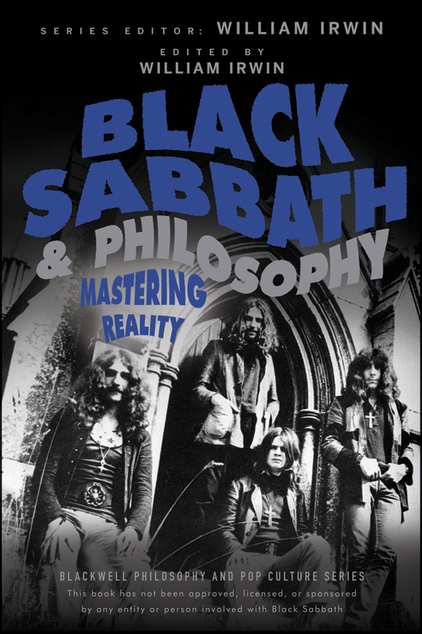 William Irwin Black Sabbath and Philosophy. Mastering Reality william irwin green lantern and philosophy no evil shall escape this book