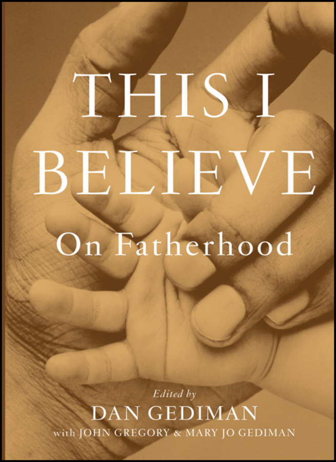 John Gregory This I Believe. On Fatherhood