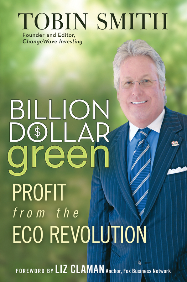 Tobin Smith Billion Dollar Green. Profit from the Eco Revolution green j will grayson will grayson green john and levithan david