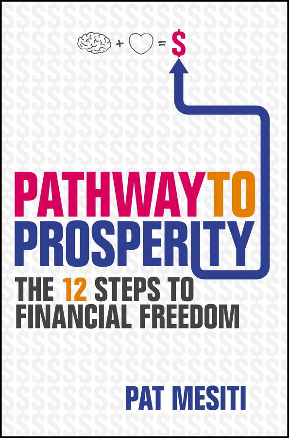 Pat Mesiti Pathway to Prosperity. The 12 Steps to Financial Freedom trish power super freedom create a worry free financial future in 6 steps