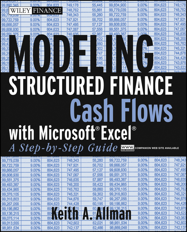 Keith Allman A. Modeling Structured Finance Cash Flows with Microsoft Excel. A Step-by-Step Guide keith allman a corporate valuation modeling a step by step guide