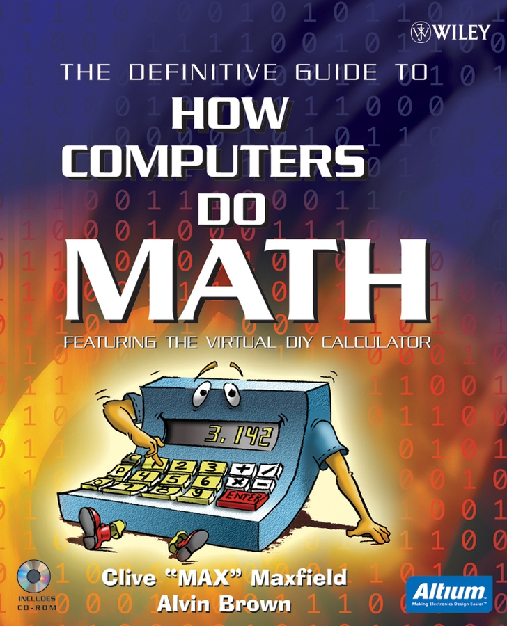 Clive Maxfield The Definitive Guide to How Computers Do Math. Featuring the Virtual DIY Calculator clive maxfield the definitive guide to how computers do math featuring the virtual diy calculator