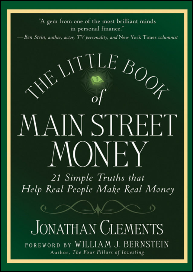 Jonathan Clements The Little Book of Main Street Money. 21 Simple Truths that Help Real People Make Real Money jason zweig the little book of safe money how to conquer killer markets con artists and yourself