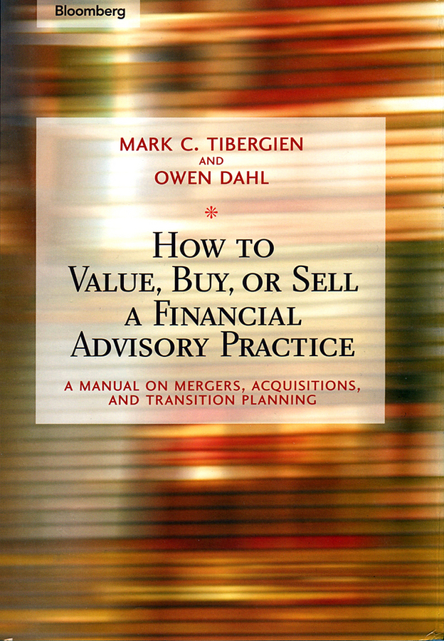 Owen Dahl How to Value, Buy, or Sell a Financial Advisory Practice. A Manual on Mergers, Acquisitions, and Transition Planning