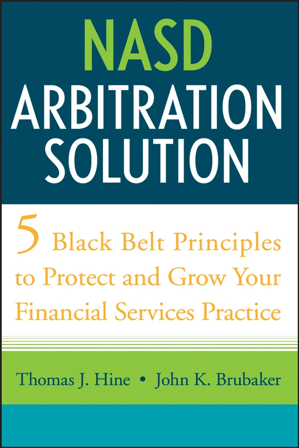 Thomas Hine J. NASD Arbitration Solution. Five Black Belt Principles to Protect and Grow Your Financial Services Practice купить в Москве 2019