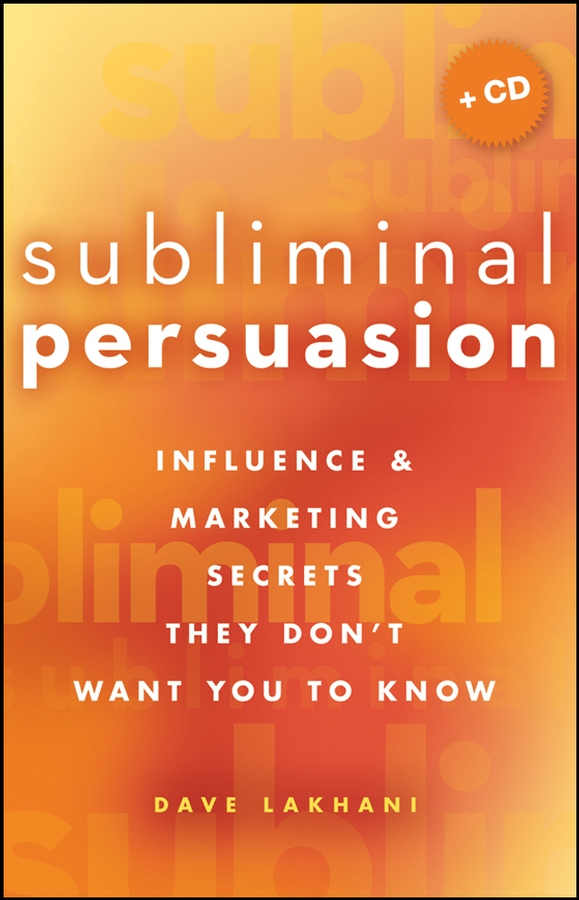Dave Lakhani Subliminal Persuasion. Influence & Marketing Secrets They Don't Want You To Know simon middleton what you need to know about marketing isbn 9781119974581