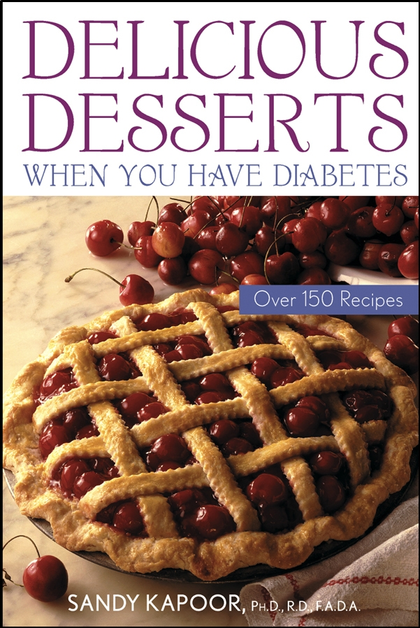Sandy Kapoor Delicious Desserts When You Have Diabetes. Over 150 Recipes