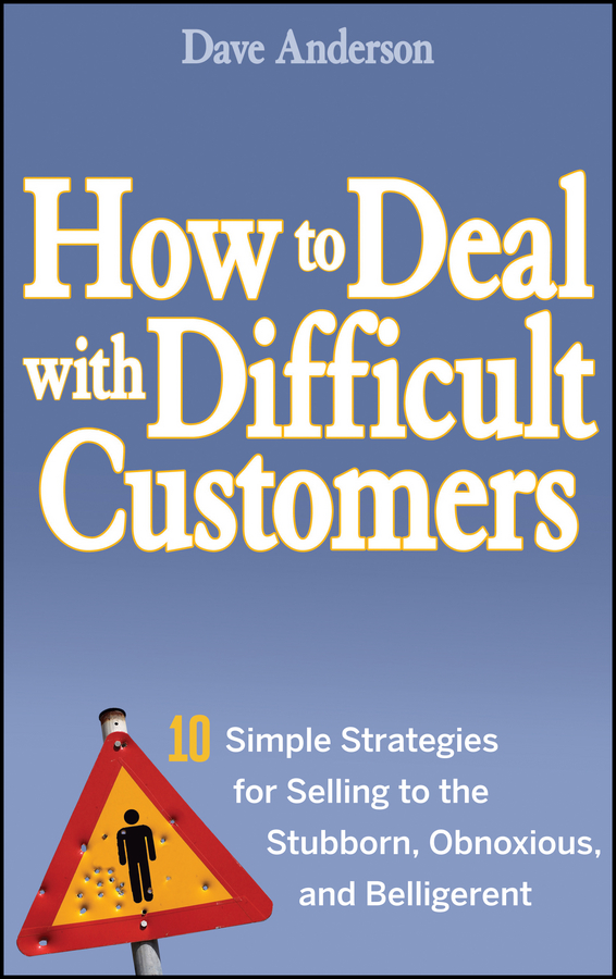 Dave Anderson How to Deal with Difficult Customers. 10 Simple Strategies for Selling to the Stubborn, Obnoxious, and Belligerent колье element47 by jv gnx0403