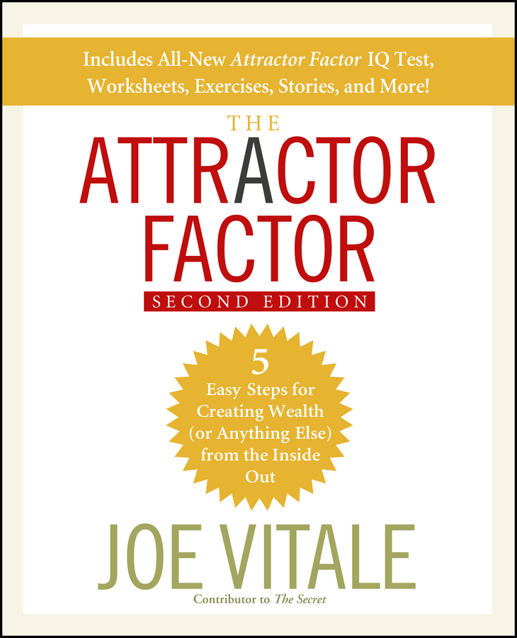 Joe Vitale The Attractor Factor. 5 Easy Steps for Creating Wealth (or Anything Else) From the Inside Out fergus o connell earn more stress less how to attract wealth using the secret science of getting rich your practical guide to living the law of attraction