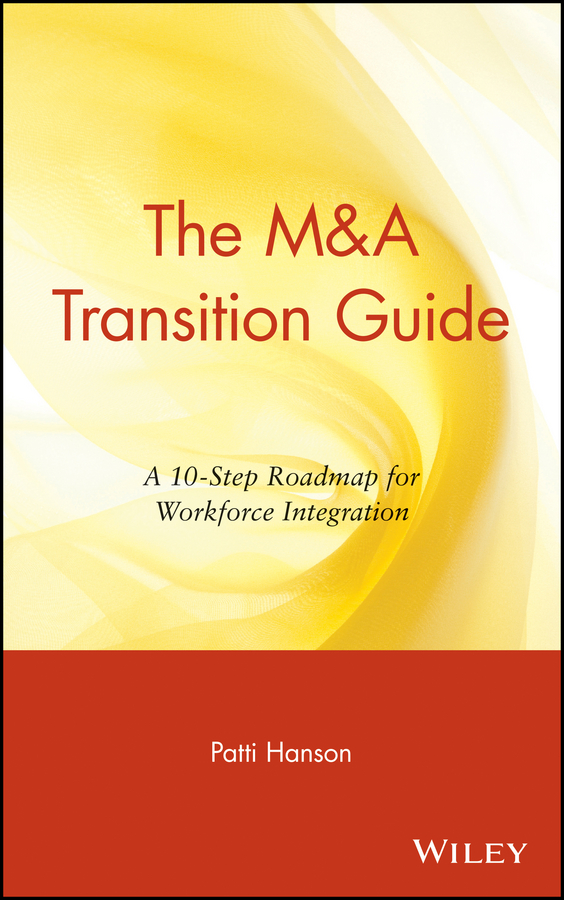 Patti Hanson The M&A Transition Guide. A 10-Step Roadmap for Workforce Integration цена