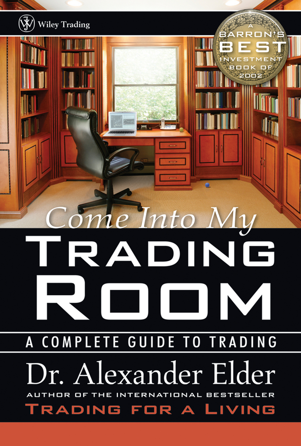 Alexander Elder Come Into My Trading Room. A Complete Guide to Trading david nassar s ordinary people extraordinary profits how to make a living as an independent stock options and futures trader