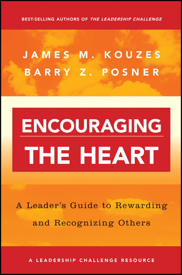 James M. Kouzes Encouraging the Heart. A Leader's Guide to Rewarding and Recognizing Others james m kouzes finding the courage to lead