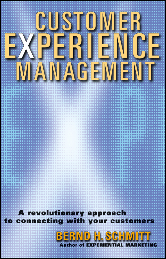 Bernd Schmitt H. Customer Experience Management. A Revolutionary Approach to Connecting with Your Customers john mullins marketing management a strategic decision making approach