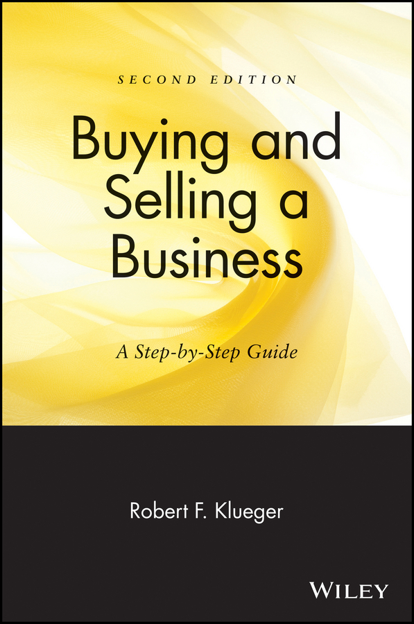 Robert Klueger F. Buying and Selling a Business. A Step-by-Step Guide keith allman a corporate valuation modeling a step by step guide