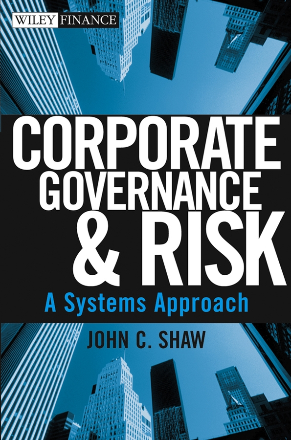 John Shaw C. Corporate Governance and Risk. A Systems Approach