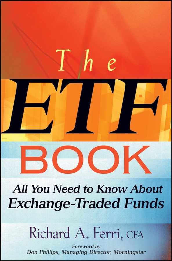 Richard Ferri A. The ETF Book. All You Need to Know About Exchange-Traded Funds todd lofton getting started in exchange traded funds etfs