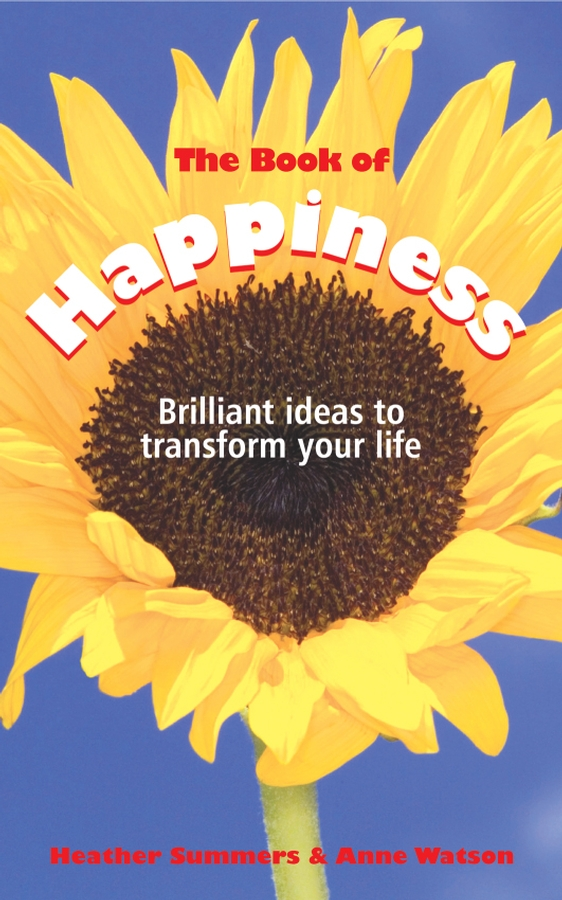 Anne Watson The Book of Happiness. Brilliant Ideas to Transform Your Life mathew hartley one month to happiness