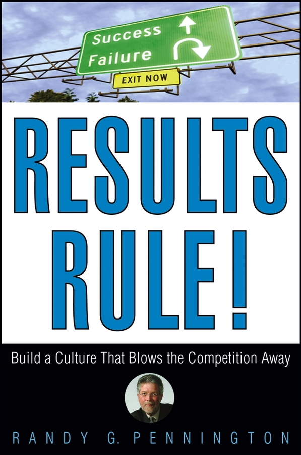 Randy Pennington Results Rule!. Build a Culture That Blows the Competition Away