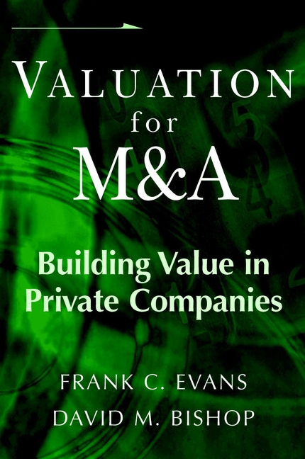 Frank Evans C. Valuation for M&A. Building Value in Private Companies ian ratner business valuation and bankruptcy