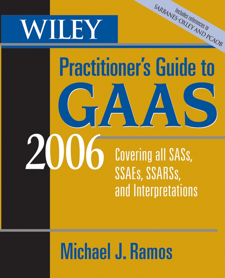 Michael Ramos J. Wiley Practitioner's Guide to GAAS 2006. Covering all SASs, SSAEs, SSARSs, and Interpretations the official act prep guide 2016 2017