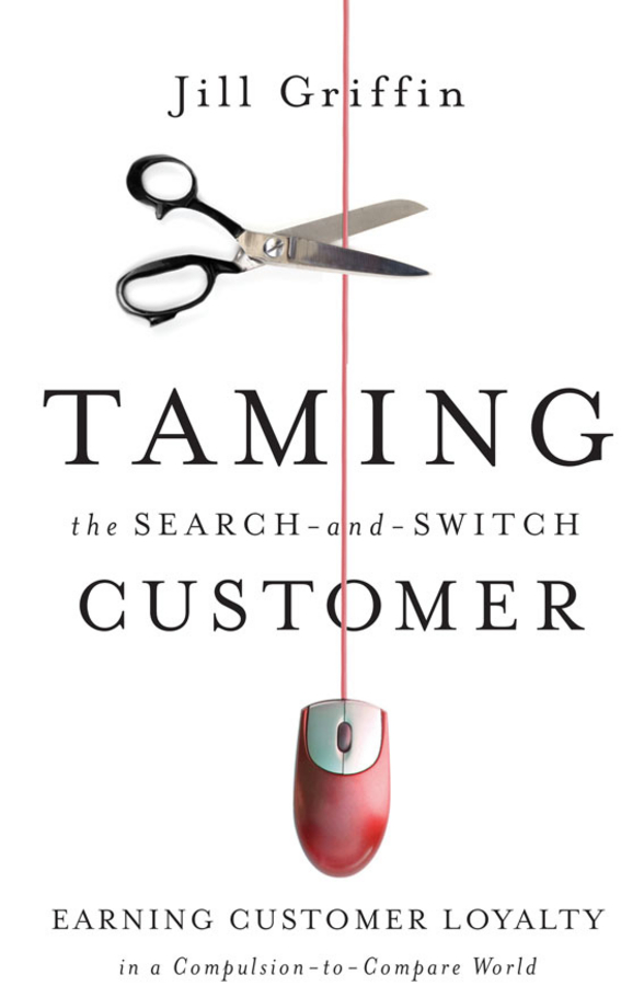 Jill Griffin Taming the Search-and-Switch Customer. Earning Customer Loyalty in a Compulsion-to-Compare World strategy to customer loyalty building csr