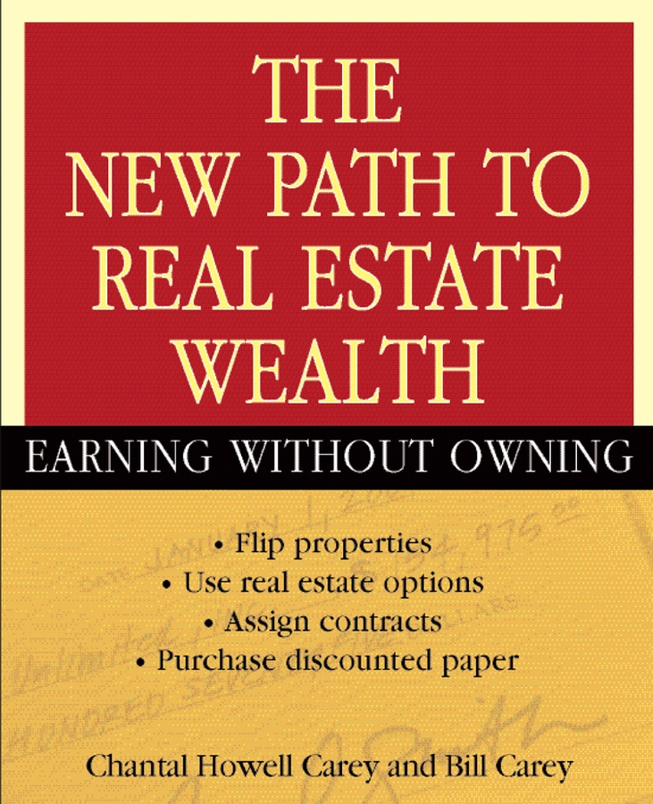 Bill Carey The New Path to Real Estate Wealth. Earning Without Owning dolf roos de commercial real estate investing a creative guide to succesfully making money