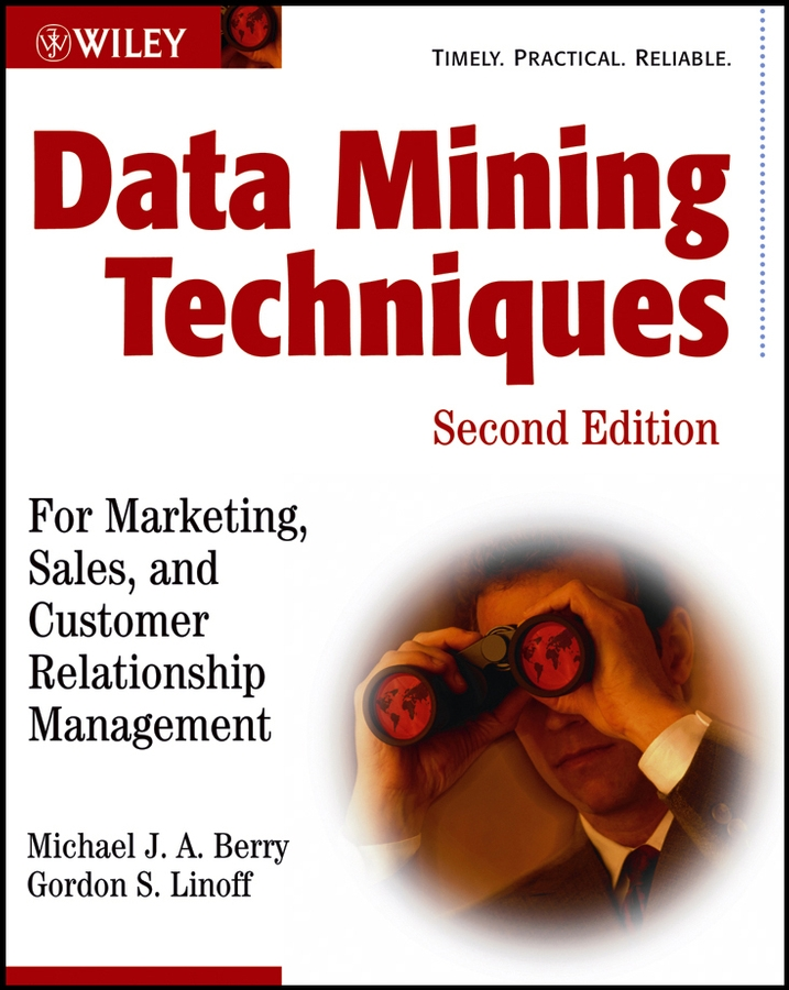 Gordon Linoff S. Data Mining Techniques. For Marketing, Sales, and Customer Relationship Management application of data mining techniques