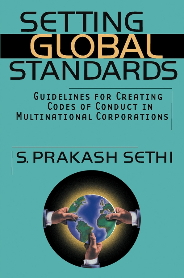 S. Sethi Prakash Setting Global Standards. Guidelines for Creating Codes of Conduct in Multinational Corporations business and ethics in a country with political socio economic crisis