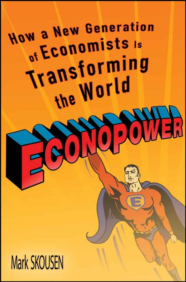 Mark Skousen EconoPower. How a New Generation of Economists is Transforming the World все цены