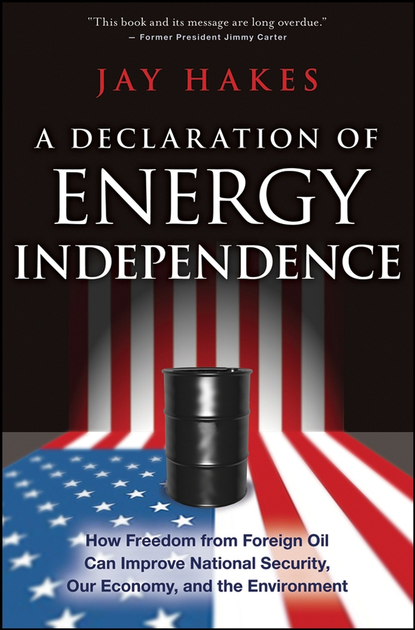 Jay Hakes A Declaration of Energy Independence. How Freedom from Foreign Oil Can Improve National Security, Our Economy, and the Environment independence day equador gifts