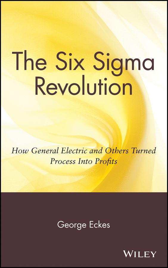 George Eckes The Six Sigma Revolution. How General Electric and Others Turned Process Into Profits
