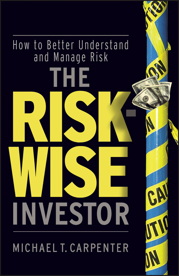 Michael Carpenter T. The Risk-Wise Investor. How to Better Understand and Manage Risk