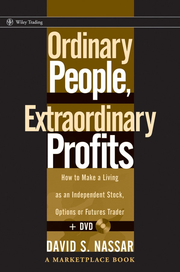 David Nassar S. Ordinary People, Extraordinary Profits. How to Make a Living as an Independent Stock, Options, and Futures Trader richard weissman l mechanical trading systems pairing trader psychology with technical analysis