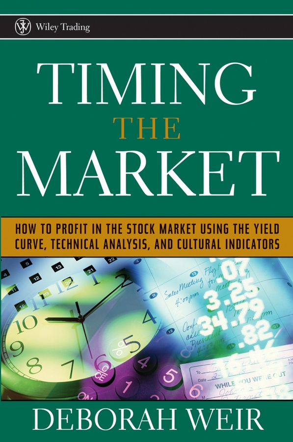 Deborah Weir Timing the Market. How to Profit in the Stock Market Using the Yield Curve, Technical Analysis, and Cultural Indicators new in stock dt93n14lof