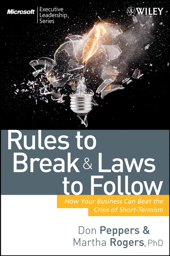 Don Peppers Rules to Break and Laws to Follow. How Your Business Can Beat the Crisis of Short-Termism how to become ceo the rules for rising to the top of any organisation
