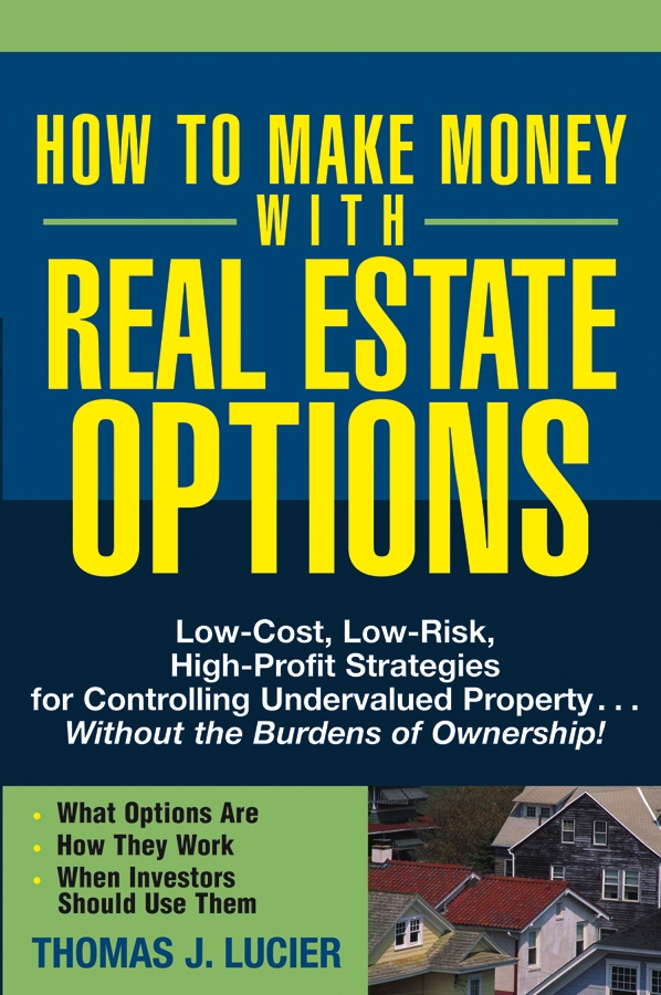 Thomas Lucier How to Make Money With Real Estate Options. Low-Cost, Low-Risk, High-Profit Strategies for Controlling Undervalued Property....Without the Burdens of Ownership! david nassar s ordinary people extraordinary profits how to make a living as an independent stock options and futures trader