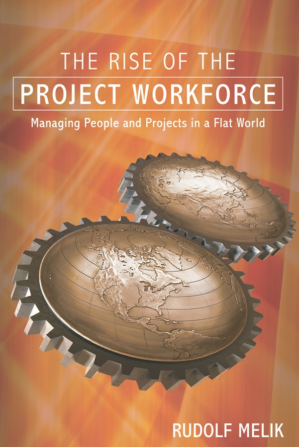 цена Rudolf Melik The Rise of the Project Workforce. Managing People and Projects in a Flat World