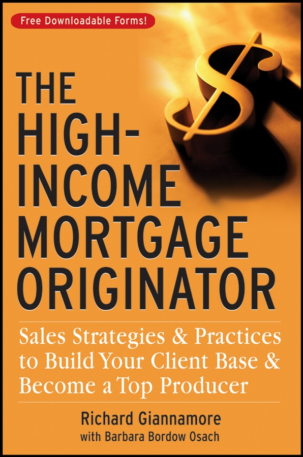 Richard Giannamore The High-Income Mortgage Originator. Sales Strategies and Practices to Build Your Client Base and Become a Top Producer richard giannamore the high income mortgage originator sales strategies and practices to build your client base and become a top producer