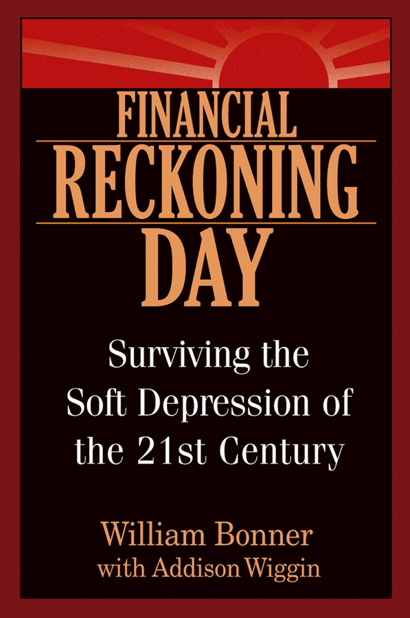 Will Bonner Financial Reckoning Day. Surviving the Soft Depression of the 21st Century the black reckoning