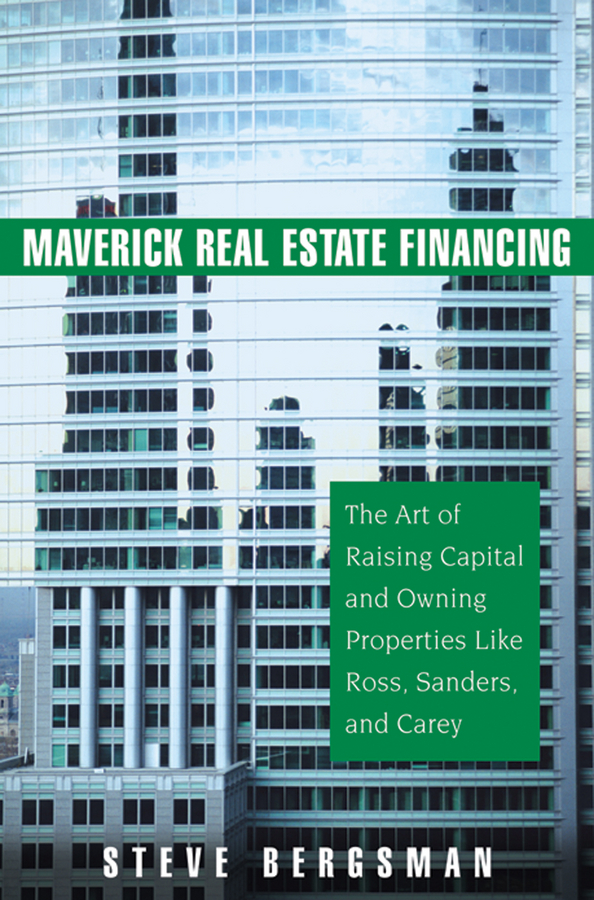 Steve Bergsman Maverick Real Estate Financing. The Art of Raising Capital and Owning Properties Like Ross, Sanders and Carey s p peca real estate development and investment a comprehensive approach