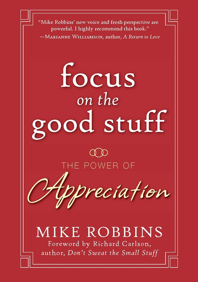 Mike Robbins Focus on the Good Stuff. The Power of Appreciation es robbins everlife hard floor rectangle vinyl chair mat 46 by 60 inch clear