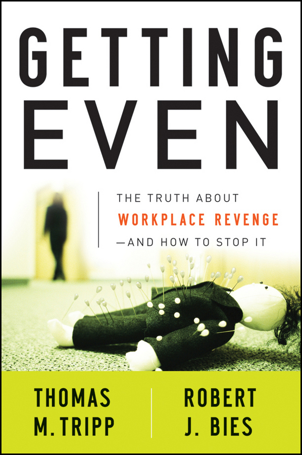 Robert Bies J. Getting Even. The Truth About Workplace Revenge--And How to Stop It все цены