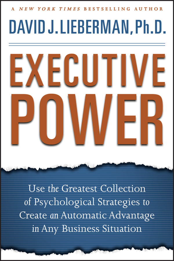 David Lieberman J. Executive Power. Use the Greatest Collection of Psychological Strategies to Create an Automatic Advantage in Any Business Situation