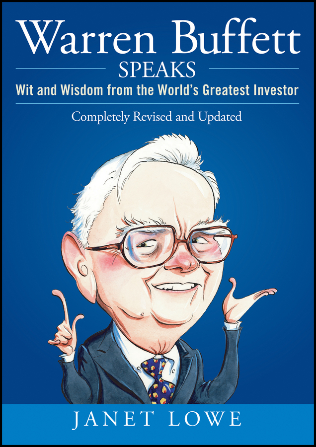 Janet Lowe Warren Buffett Speaks. Wit and Wisdom from the World's Greatest Investor warren buffett warren buffett on business principles from the sage of omaha